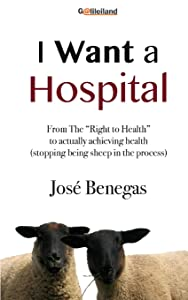 "I Want a HOSPITAL: From the ""Right to Health"" to actually achieving health (stopping being a sheep in the process)"