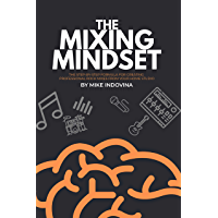The Mixing Mindset: The Step-By-Step Formula For Creating Professional Rock Mixes From Your Home Studio book cover