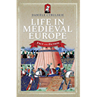 Life in Medieval Europe: Fact and Fiction (English Edition)