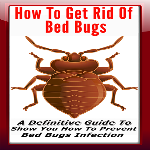 How To Get Rid Of Bed Bugs : A Definitive Guide To Show You How To Prevent Bed Bugs Infection