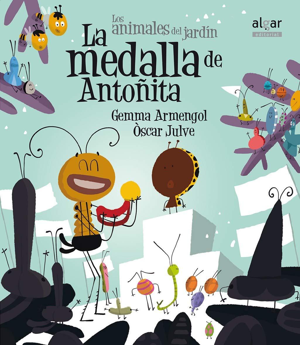 La medalla de Antoñita: 14 (Los animales del jardín): Amazon.es: Armengol Morell, Gemma, Julve Gil, Òscar, Broseta Fandos, Teresa: Libros