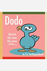 Dodo: Silly Bird. Silly Name. Silly Stories. Kindle Edition