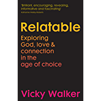 Relatable: Exploring God, Love & Connection in the Age of Choice (English Edition)
