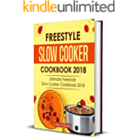 Freestyle Slow Cooker Cookbook 2018: Ultimate Freestyle Slow Cooker Cookbook 2018: Simple and Delicious Freestyle Slow Cooker Recipes