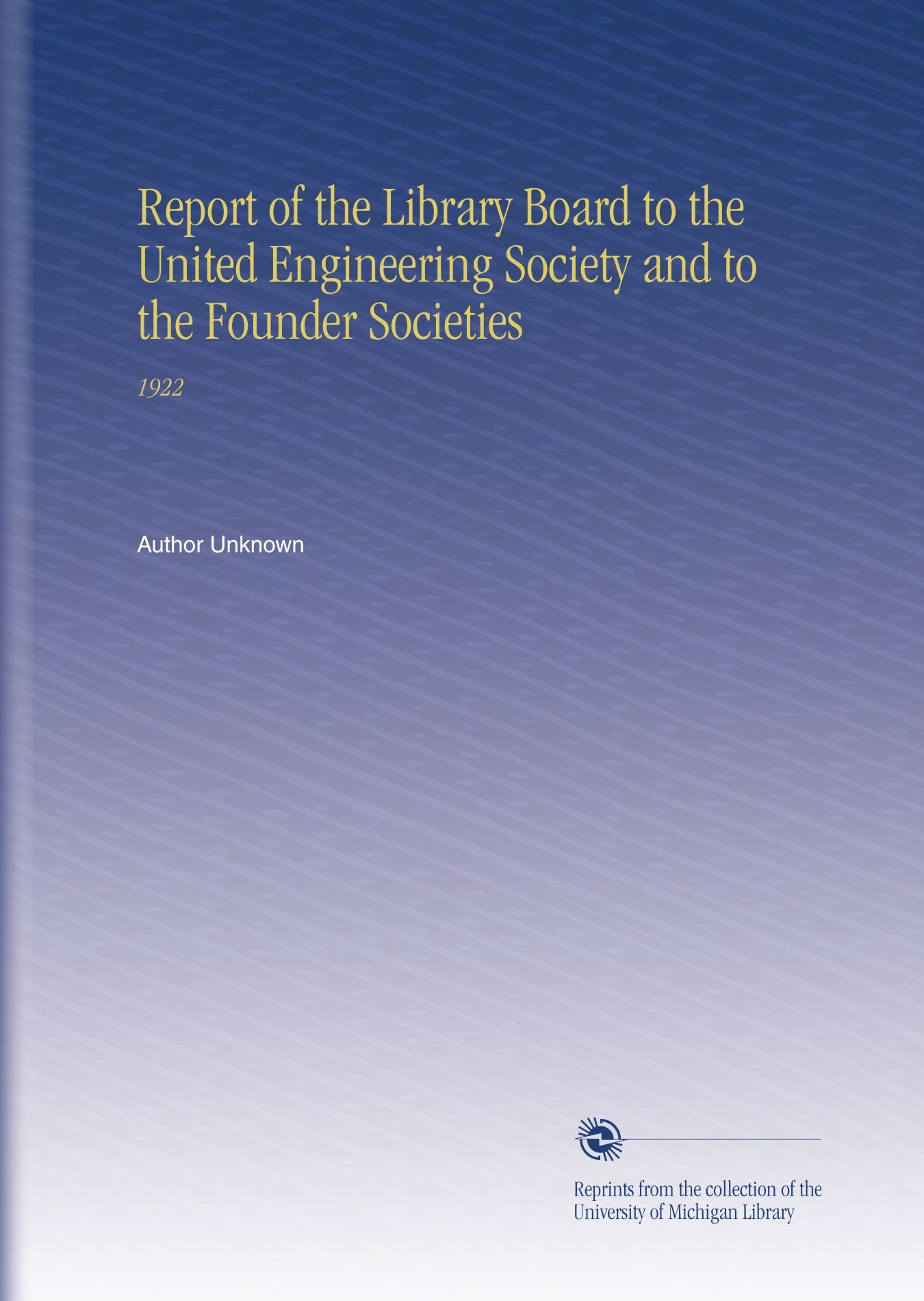 Report of the Library Board to the United Engineering Society and to the Founder Societies: 1922 pdf epub