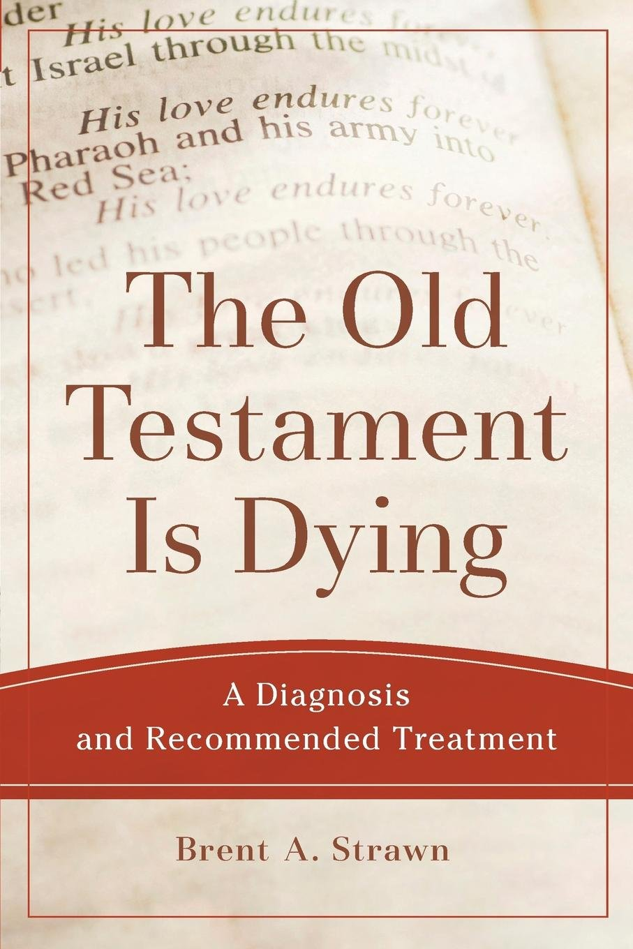 The Old Testament Is Dying A Diagnosis And Recommended Treatment