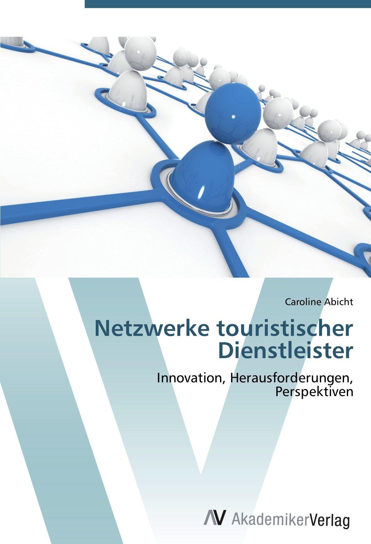 Download Netzwerke touristischer Dienstleister: Innovation, Herausforderungen,  Perspektiven (German Edition) PDF