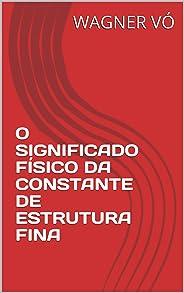 O SIGNIFICADO FÍSICO DA CONSTANTE DE ESTRUTURA FINA
