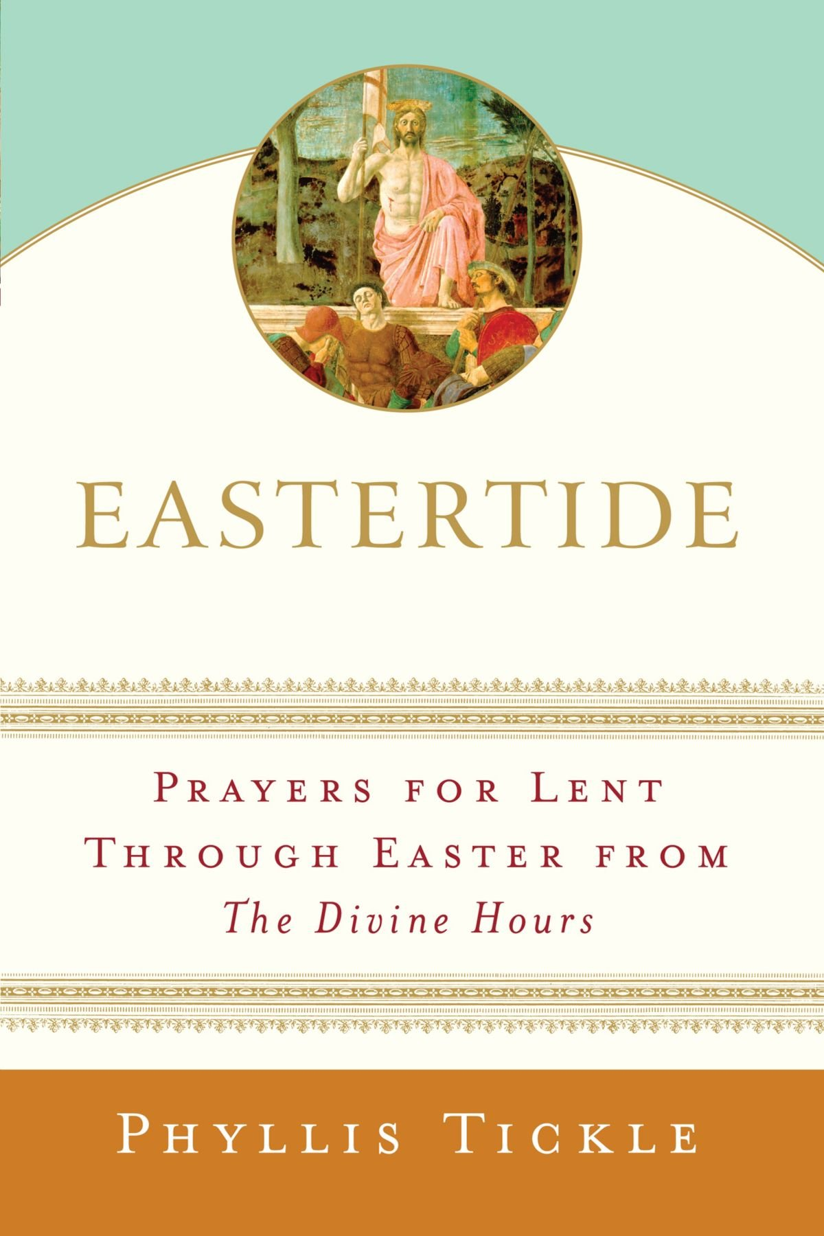 Eastertide: Prayers For Lent Through Easter From The Divine Hours (tickle,  Phyllis): Phyllis Tickle: 9780385511285: Amazon: Books