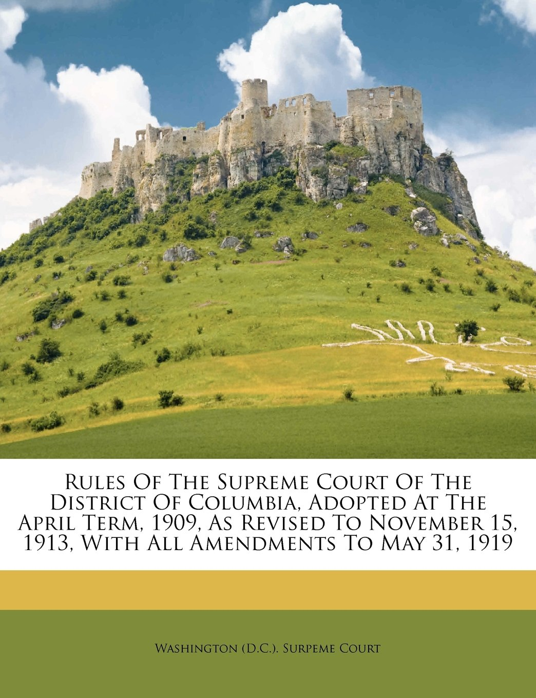 Rules Of The Supreme Court Of The District Of Columbia, Adopted At The April Term, 1909, As Revised To November 15, 1913, With All Amendments To May 31, 1919 ebook