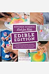 Kitchen Science Lab for Kids: EDIBLE EDITION: 52 Mouth-Watering Recipes and the Everyday Science That Makes Them Taste Amazing Flexibound