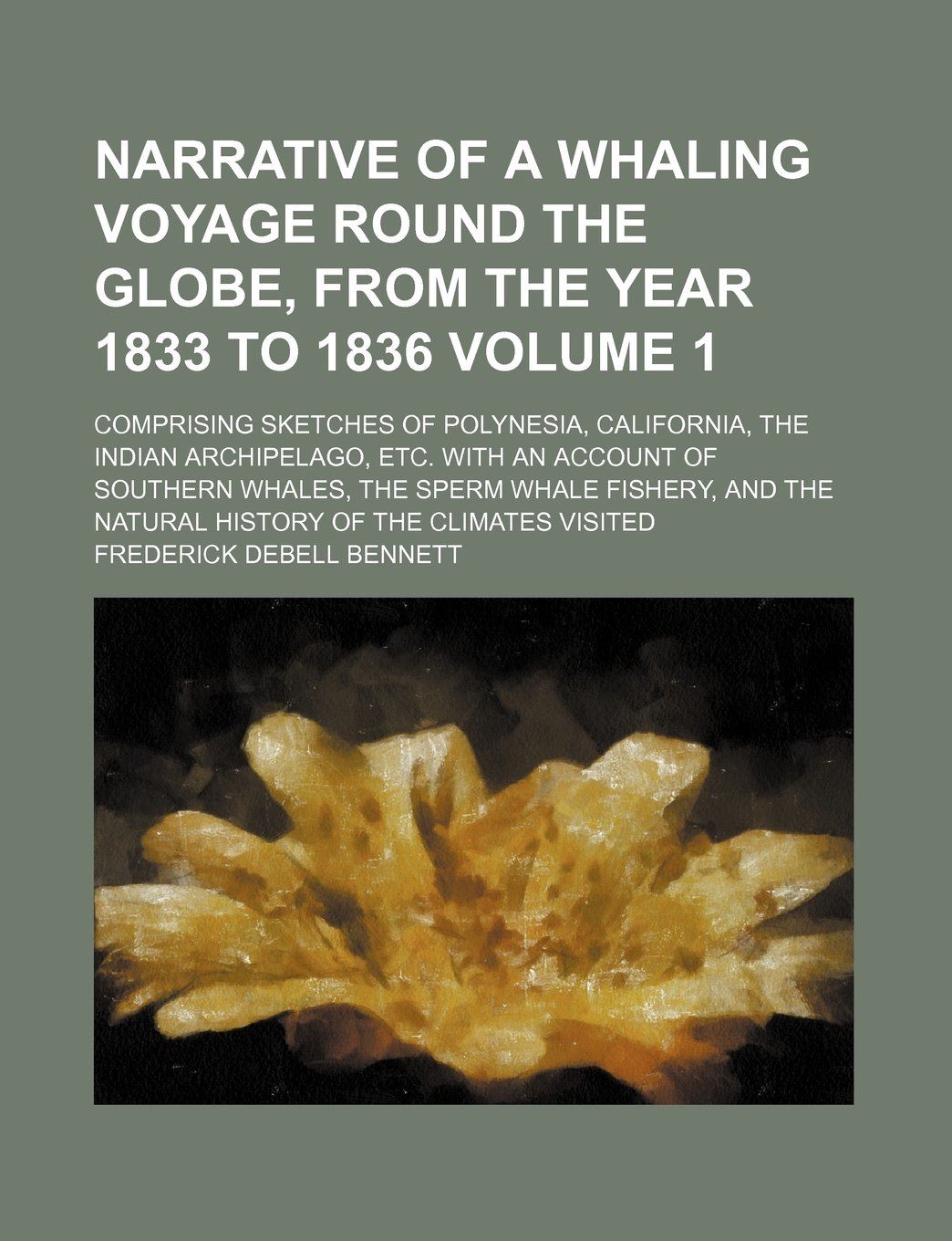 Download Narrative of a whaling voyage round the globe, from the year 1833 to 1836; Comprising sketches of Polynesia, California, the Indian archipelago, etc. ... sperm whale fishery, and the natural Volume 1 pdf epub