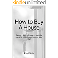 How to Buy A House: Taking the confusion out of the most stressful purchase of your life!