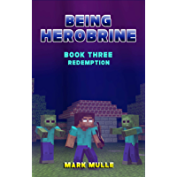 Being Herobrine (Book 3): Redemption (An Unofficial Minecraft Book for Kids Ages 9 - 12 (Preteen)
