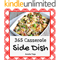 Side Dish Casserole 365: Enjoy 365 Days With Amazing Side Dish Casserole Recipes In Your Own Side Dish Casserole Cookbook! (Kids Casserole Cookbook, Casserole Cookbook For Men) [Book 1]