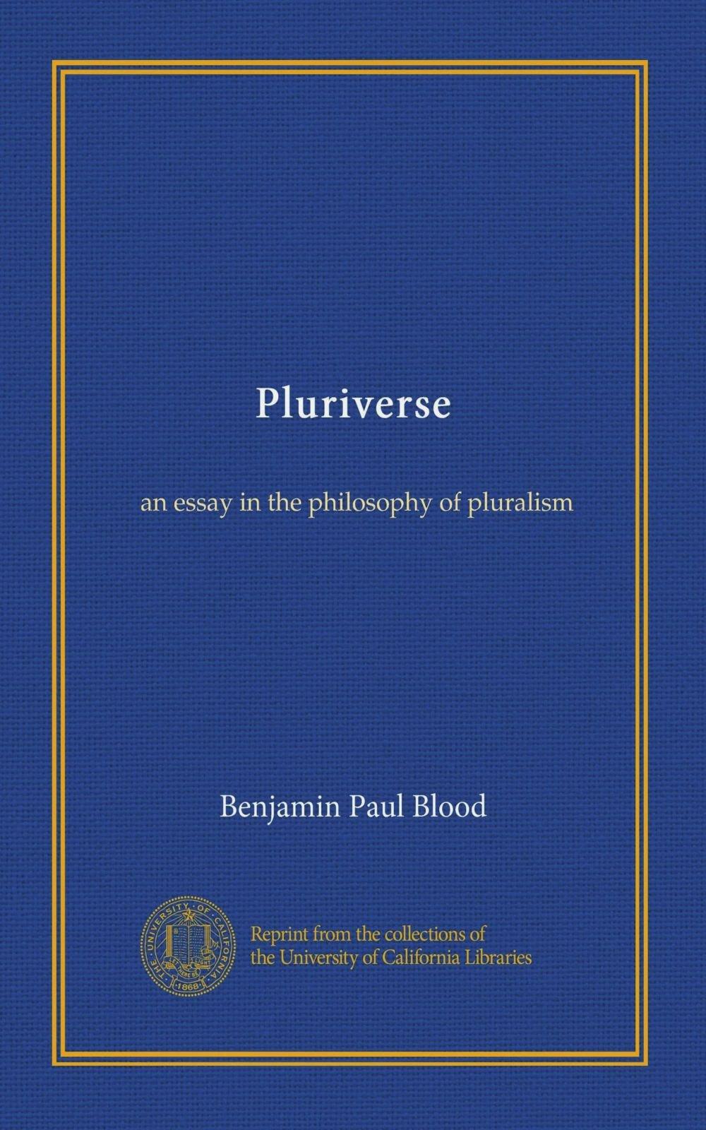 Pluriverse: an essay in the philosophy of pluralism: Benjamin Paul Blood:  Amazon.com: Books