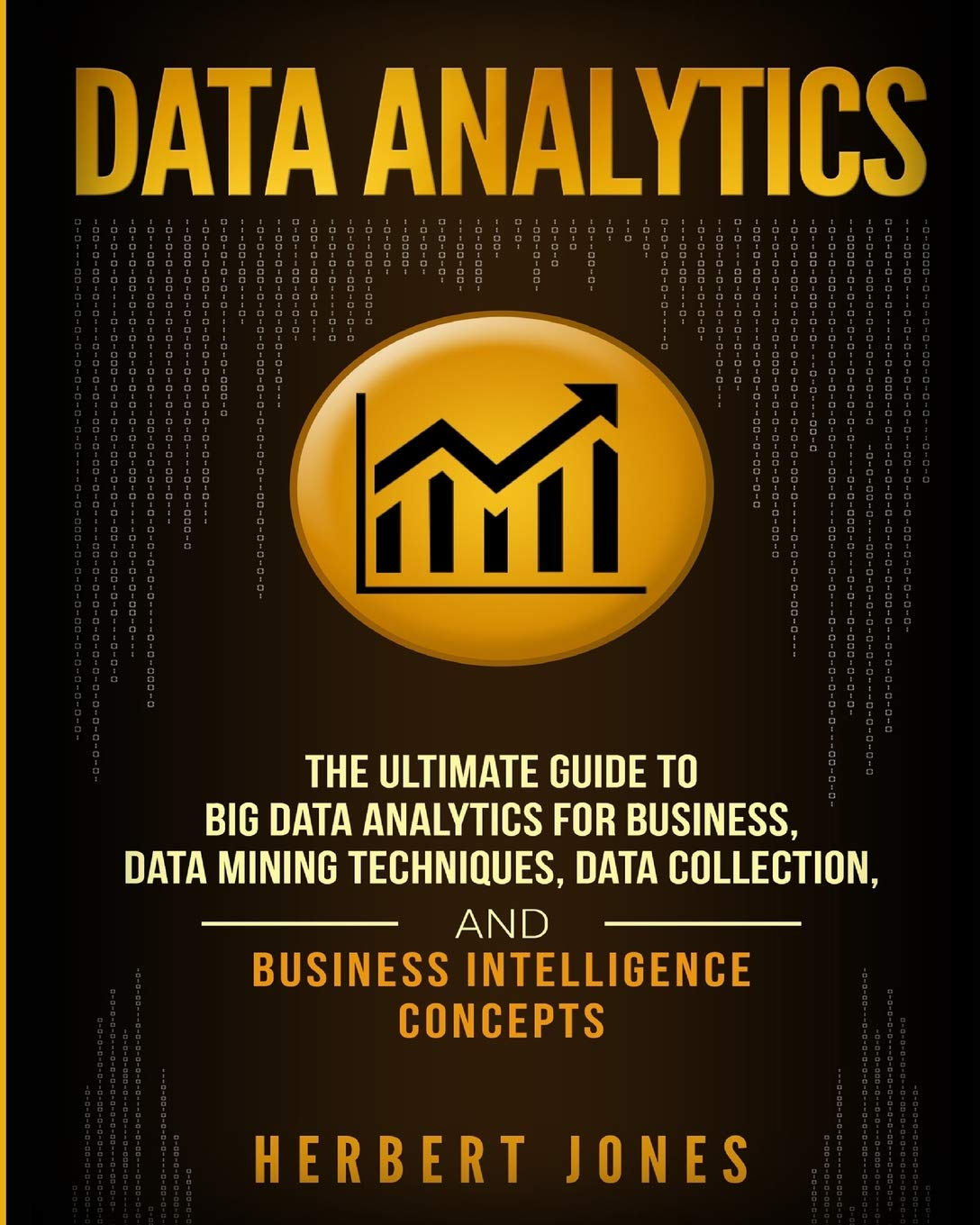 Data Analytics  The Ultimate Guide To Big Data Analytics For Business Data Mining Techniques Data Collection And Business Intelligence Concepts