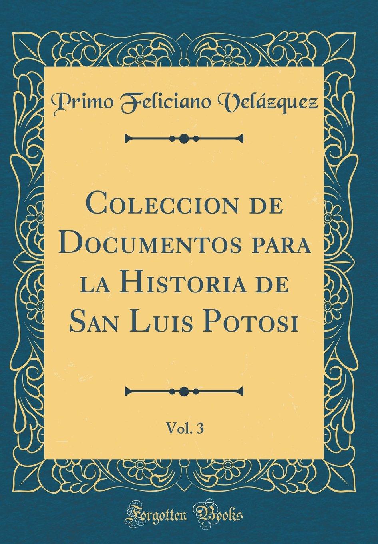 Download Coleccion de Documentos para la Historia de San Luis Potosi, Vol. 3 (Classic Reprint) (Spanish Edition) pdf epub
