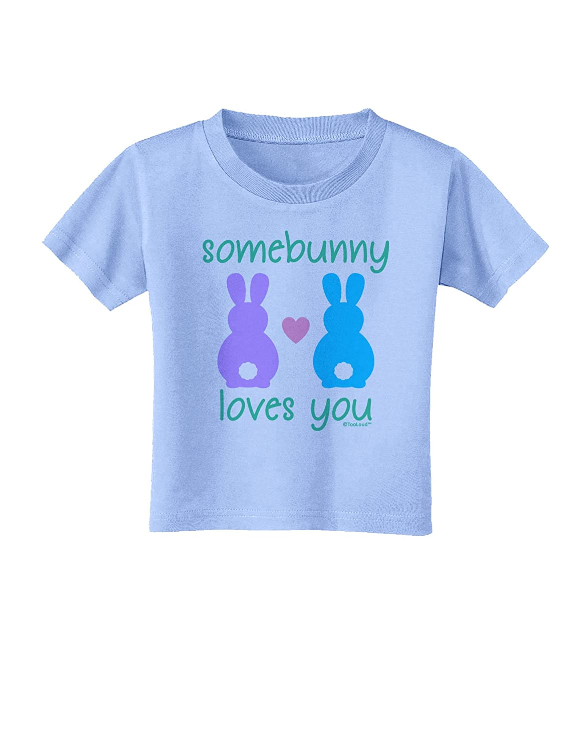 TooLoud Somebunny Loves You Toddler T-Shirt