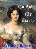 To Love Mr Darcy: A Pride & Prejudice Variation