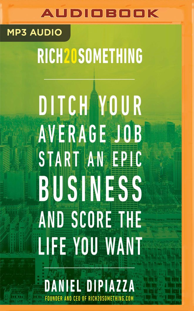 Rich20Something: Ditch Your Average Job, Start An Epic Business, And Score  The Life You Want: Daniel DiPiazza: 0191091453568: Amazon.com: Books