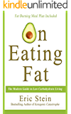 Low Carb Diet: On Eating Fat: The Modern Guide to Low Carbohydrate Living (Ketogenic Diet and Modified Atkins Made Simple + FREE Meal Plan and Shopping Guide)