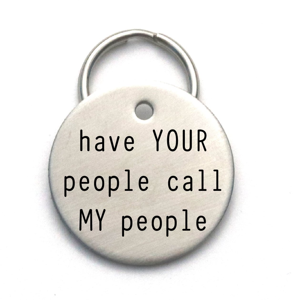 Have Your People Call My People - Funny Dog Tag - Customizable Pet ID - Unique Personalized