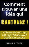 Comment Trouver une Idée qui CARTONNE !: Le secret de ceux qui ont fait Fortune avec l'idée du Siècle