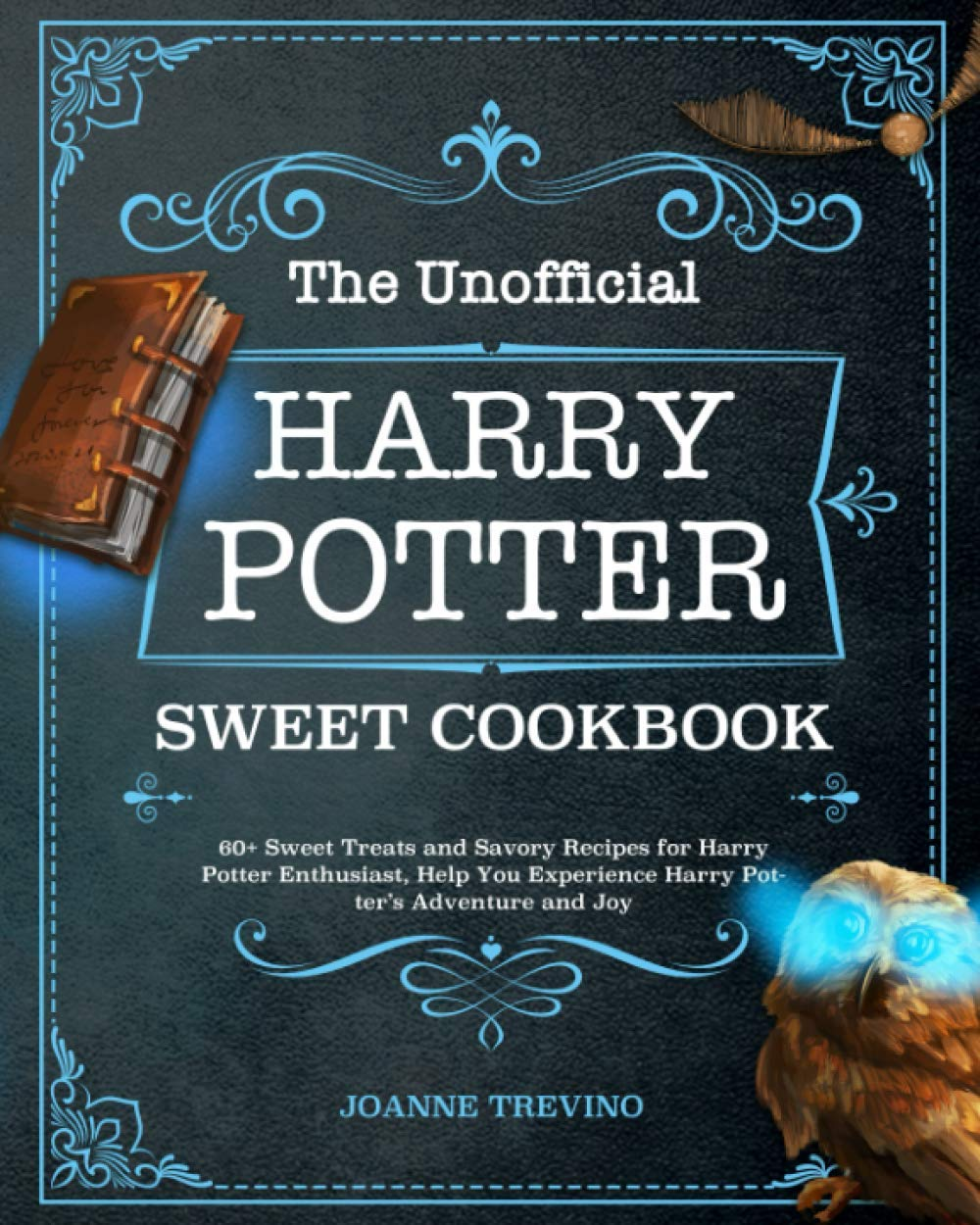 The Unofficial Harry Potter Sweet Cookbook: 60+ Sweet Treats and Savory Recipes for Harry Potter Enthusiast, Help You Experience Harry Potter's Adventure and Joy
