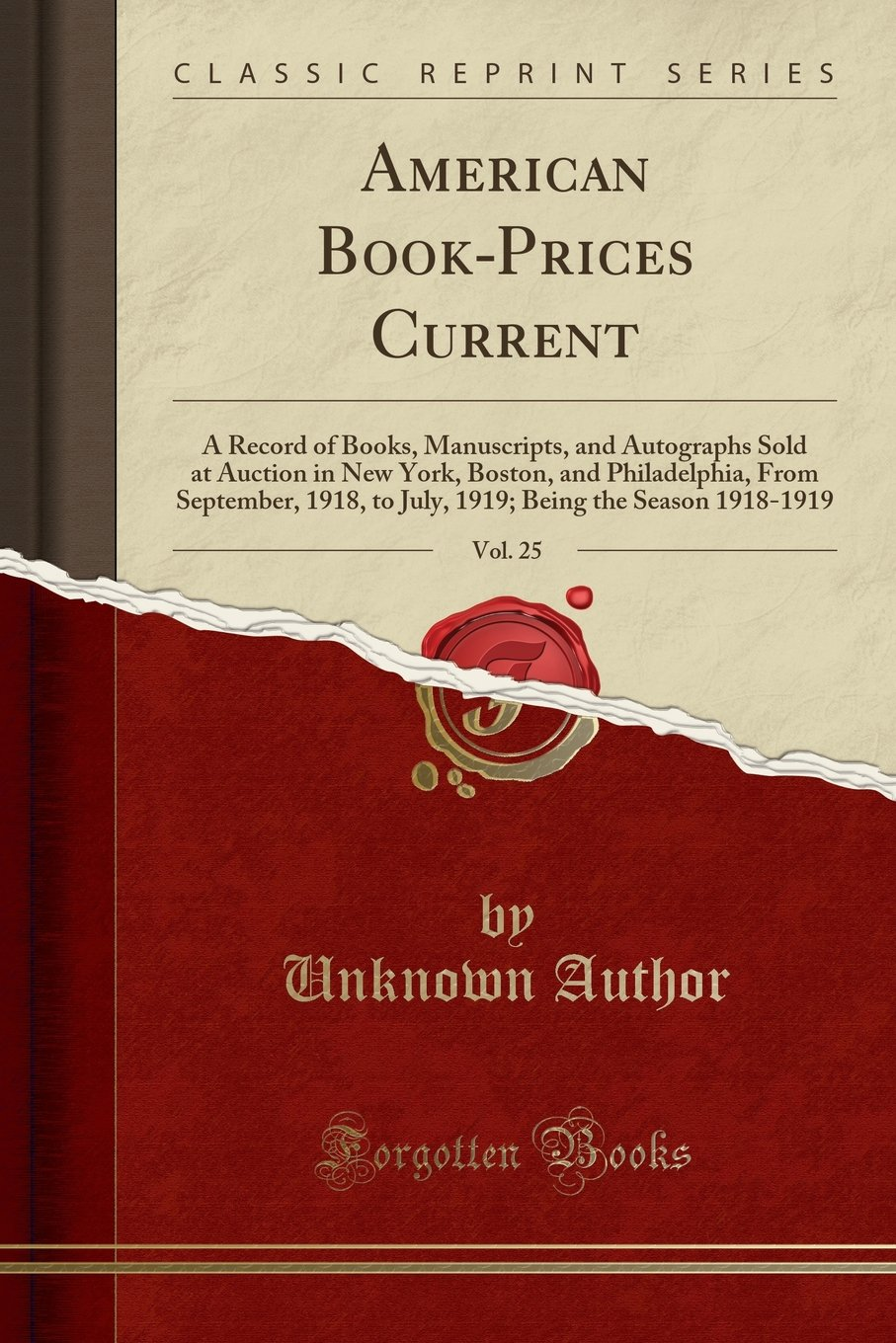American Book-Prices Current, Vol. 25: A Record of Books, Manuscripts, and Autographs Sold at Auction in New York, Boston, and Philadelphia, from ... Being the Season 1918-1919 (Classic Reprint) PDF