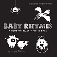 Baby Rhymes: A Newborn Black & White Book: 22 Short Verses, Humpty Dumpty, Jack and Jill, Little Miss Muffet, This…