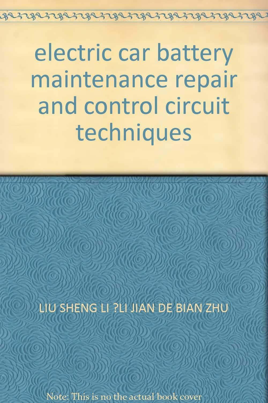 Electric Car Battery Maintenance Repair And Control Circuit Electrical Wiring Book Techniques Liu Sheng Li Jian De Bian Zhu 9787111283447 Books