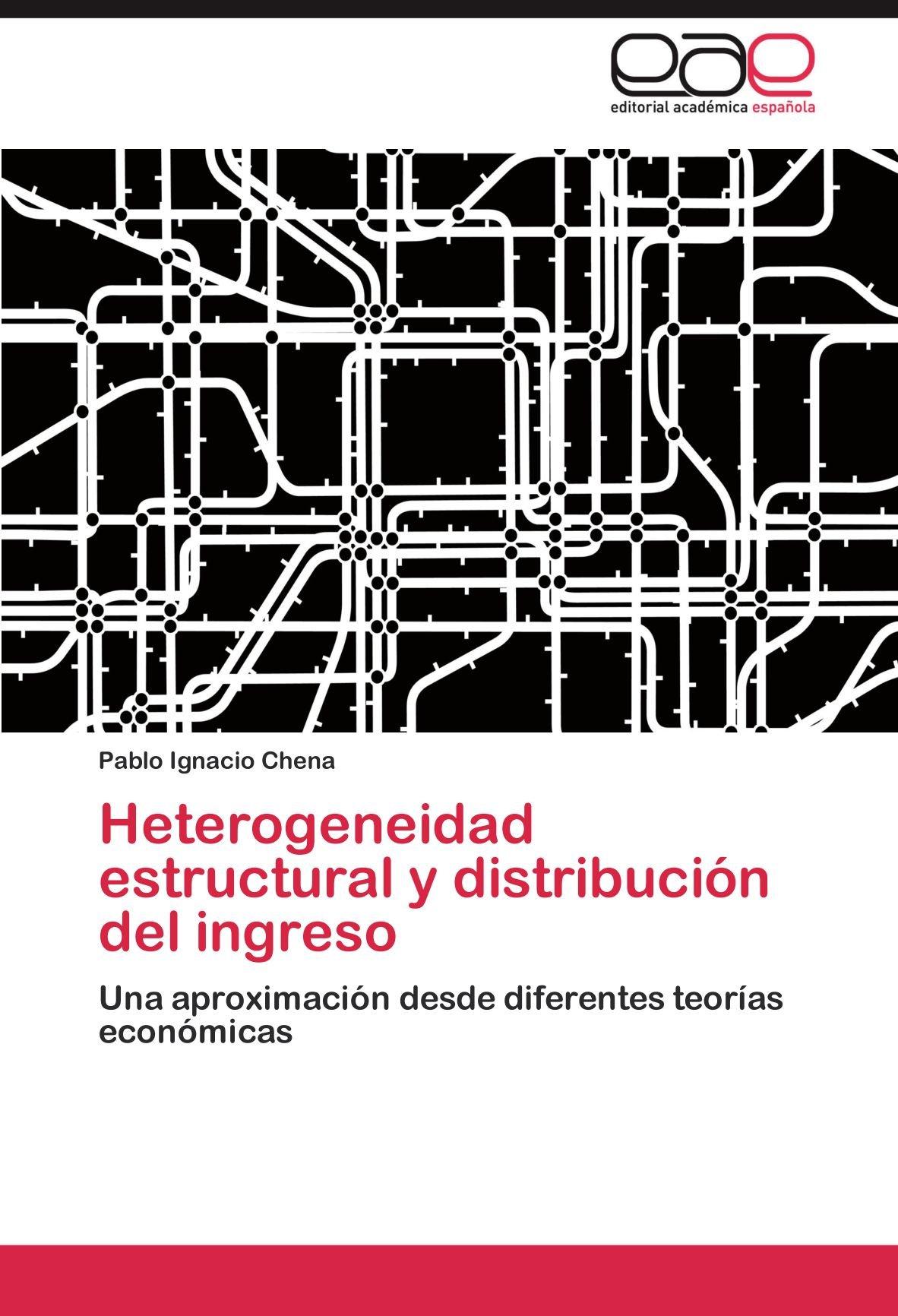 Heterogeneidad Estructural y Distribucion del Ingreso: Amazon.es: Chena, Pablo Ignacio: Libros