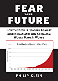 Fear Your Future: How the Deck Is Stacked against Millennials and Why Socialism Would Make It Worse (New Threats to Freedom Series)