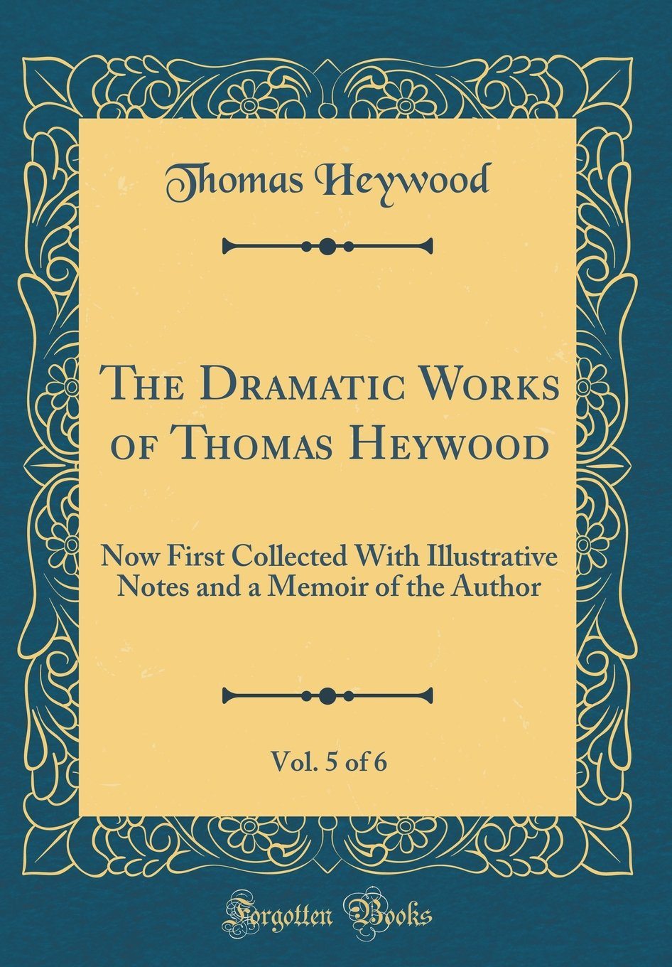 Download The Dramatic Works of Thomas Heywood, Vol. 5 of 6: Now First Collected With Illustrative Notes and a Memoir of the Author (Classic Reprint) ebook