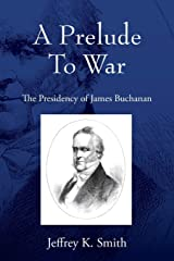 A Prelude To War: The Presidency of James Buchanan Paperback