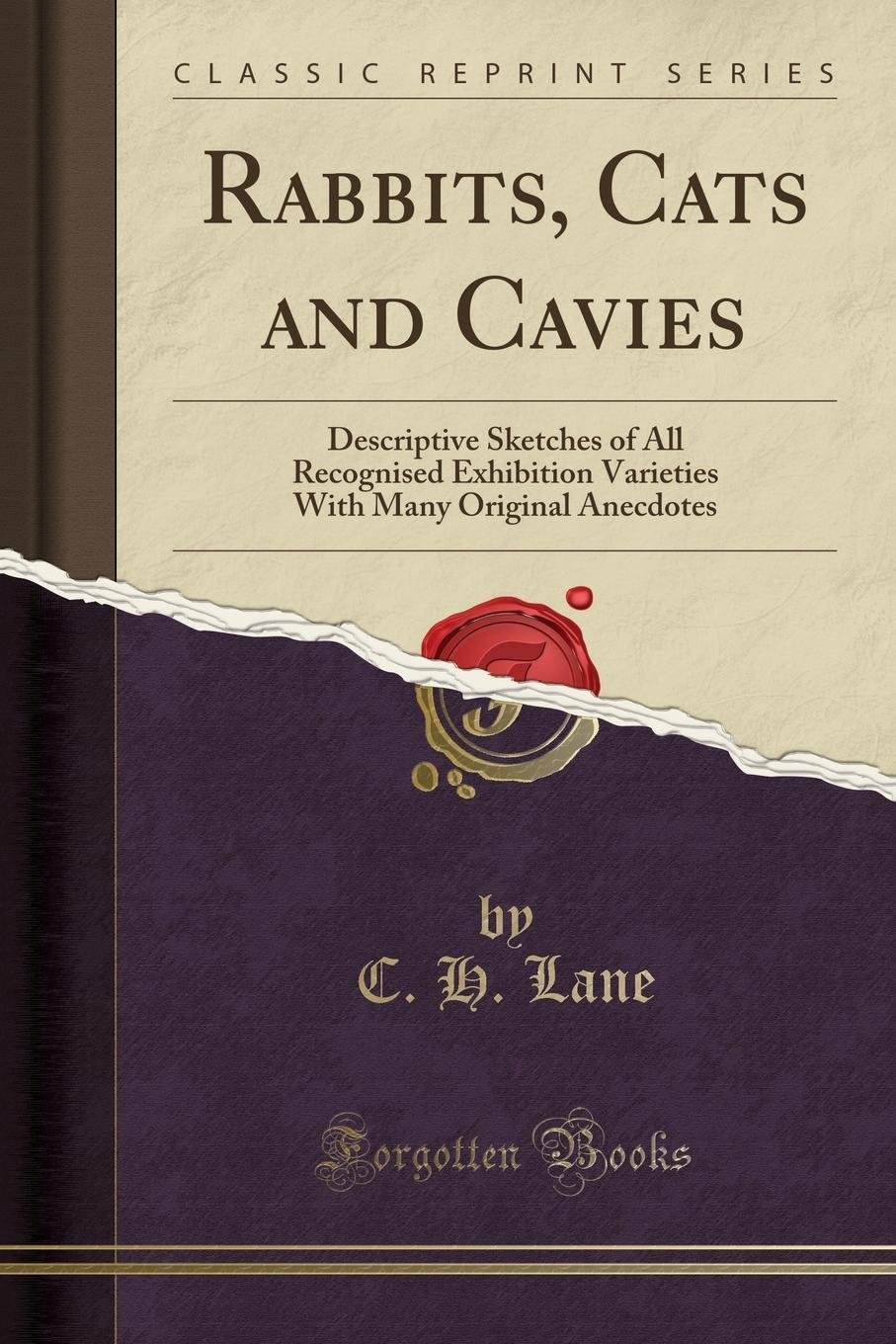 Download Rabbits, Cats and Cavies: Descriptive Sketches of All Recognised Exhibition Varieties With Many Original Anecdotes (Classic Reprint) PDF