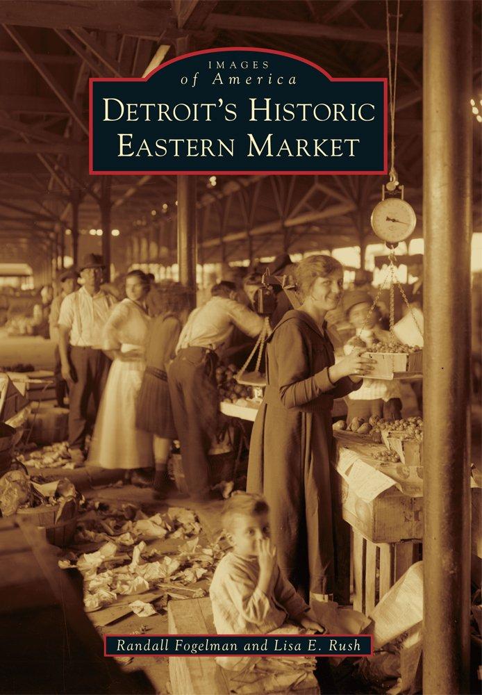 Detroit's Historic Eastern Market (Images of America) ebook