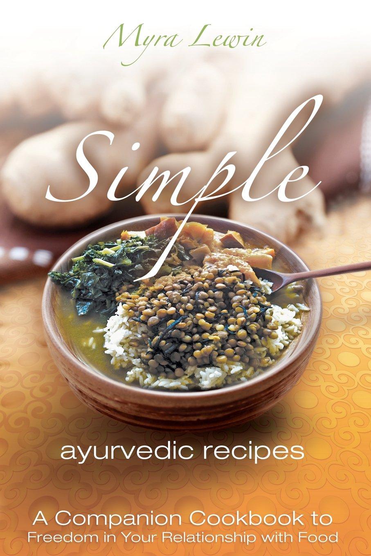 Simple ayurvedic recipes myra lewin 9781466299368 amazon books forumfinder Images