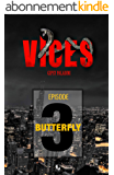 VICES - Épisode 03: Butterfly