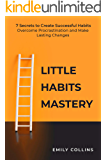 Little Habit Mastery: 7 Secrets to Create Successful Habits, Overcome Procrastination and Make Lasting Changes