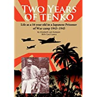 Two Years of Tenko: Life as a sixteen year old in a Japanese Prisoner of War Camp