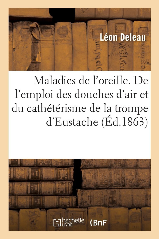 de l'Emploi Des Douches d'Air Et Du Cathétérisme de la Trompe d'Eustache (French Edition) pdf epub