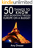 50 Things to Know About Backpacking Through Europe on a Budget: Simple Tips and Tricks to Save You Time and Money