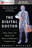 The Digital Doctor: Hope, Hype, and Harm at the Dawn of Medicine's Computer Age (Business Books)