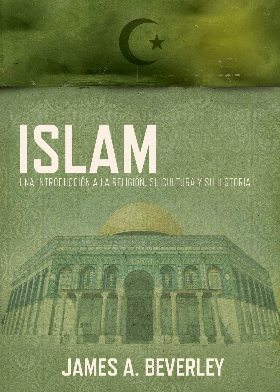 Islam: Una Introduccion a la Religion, su Cultura y su Historia: Amazon.es: Beverley, James A.: Libros
