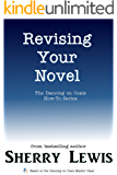 Revising Your Novel (The Dancing on Coals How-To Series Book 9)