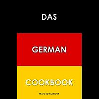 Das German Cookbook: Schnitzel, Bratwurst, Strudel and other German Classics