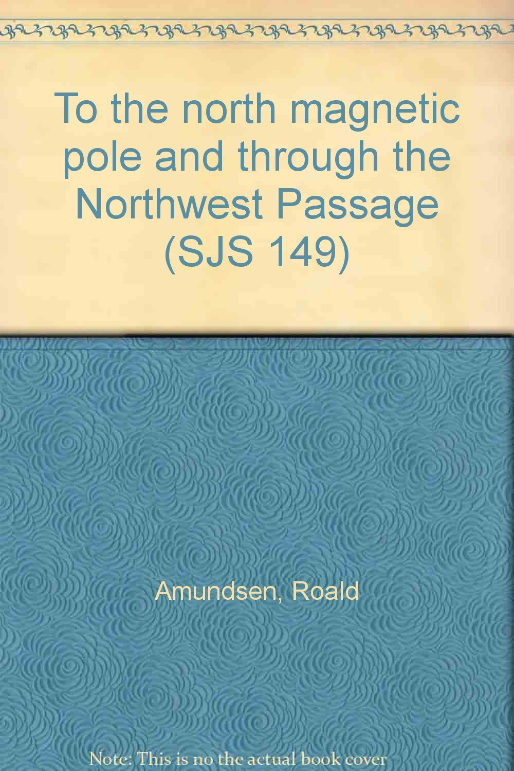 To the north magnetic pole and through the Northwest Passage (SJS 149)