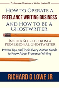 How to Operate a Freelance Writing Business and How to be a Ghostwriter: Insider Secrets from a Professional Ghostwriter Proven Tips and Tricks Every ... (Professional Freelance Writer) (Volume 1)